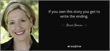 quote-if-you-own-this-story-you-get-to-write-the-ending-brene-brown-49-47-43